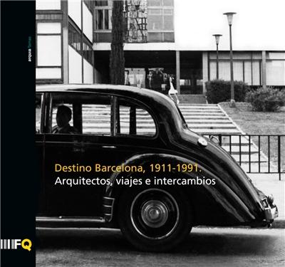 Destino Barcelona, 1911-1991. Arquitectos, viajes e intercambios |Arquetipos